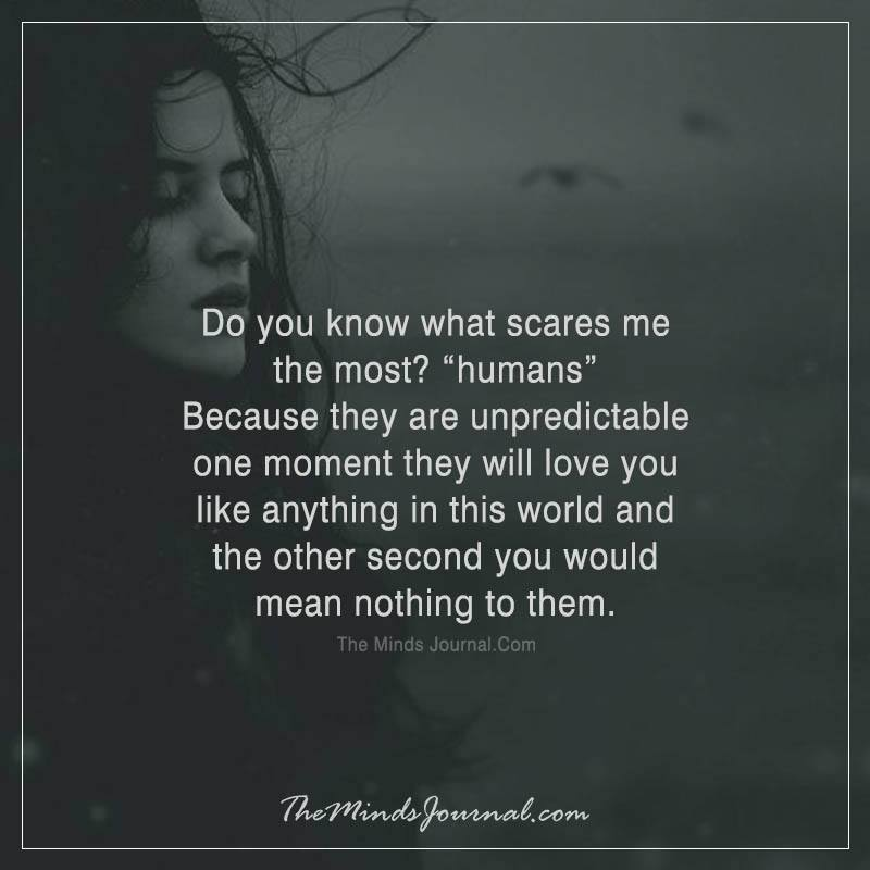 Do you know what scares me the most