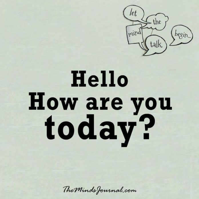 Hello, how are you today ?