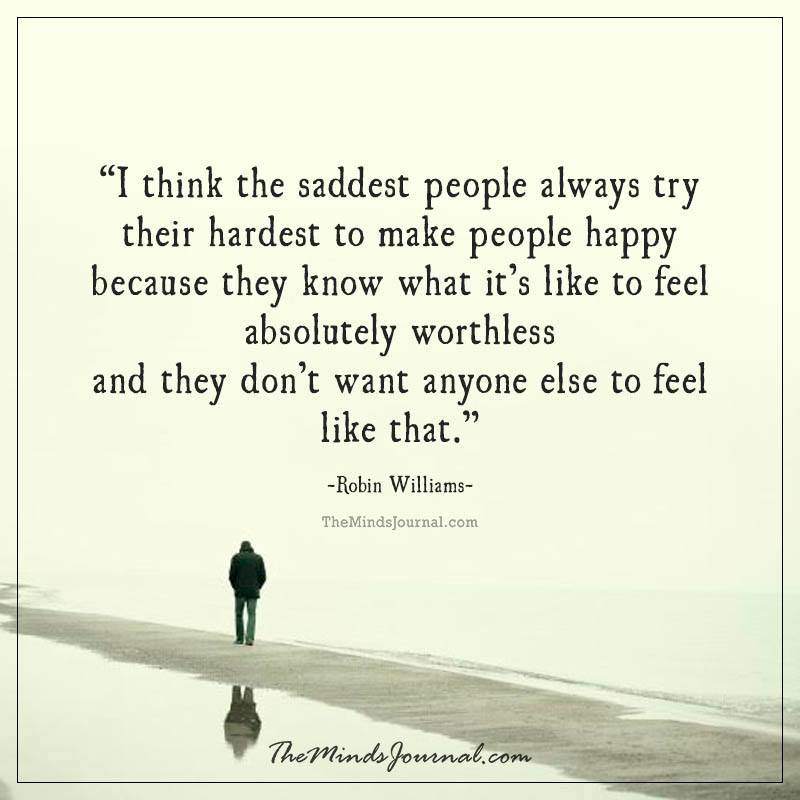 I think the saddest people always try their hardest