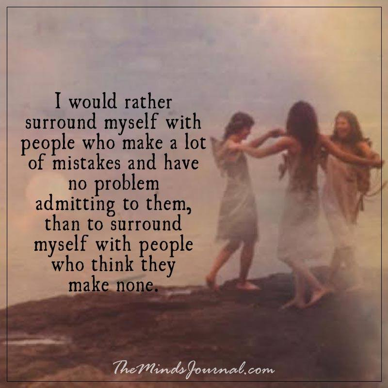 I would rather surround myself with people