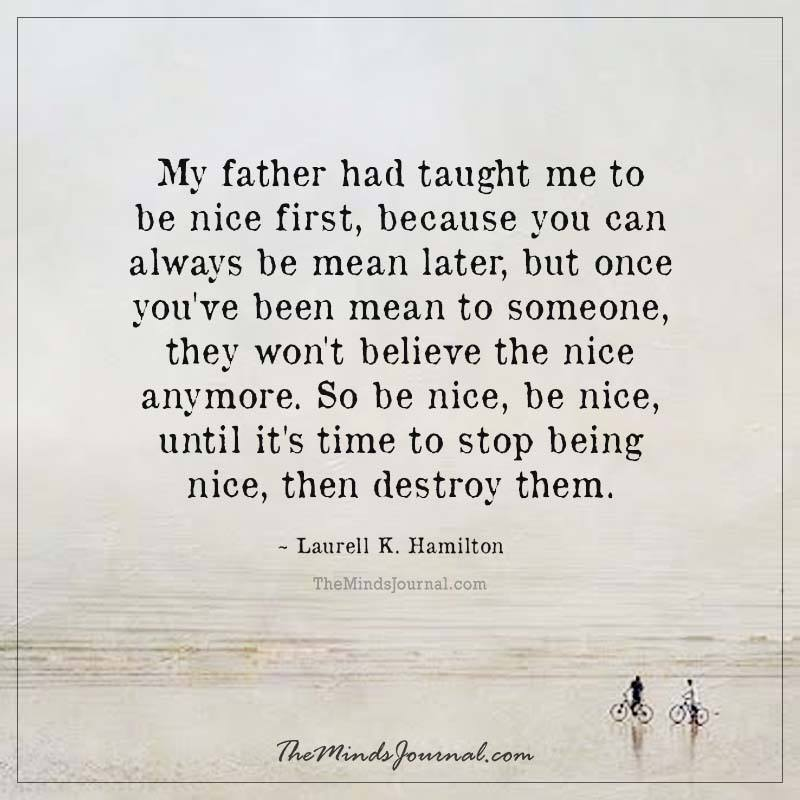 My father has taught me to be nice first