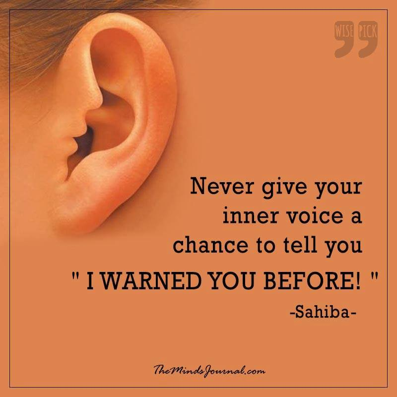 Never give your inner voice a chance to tell you