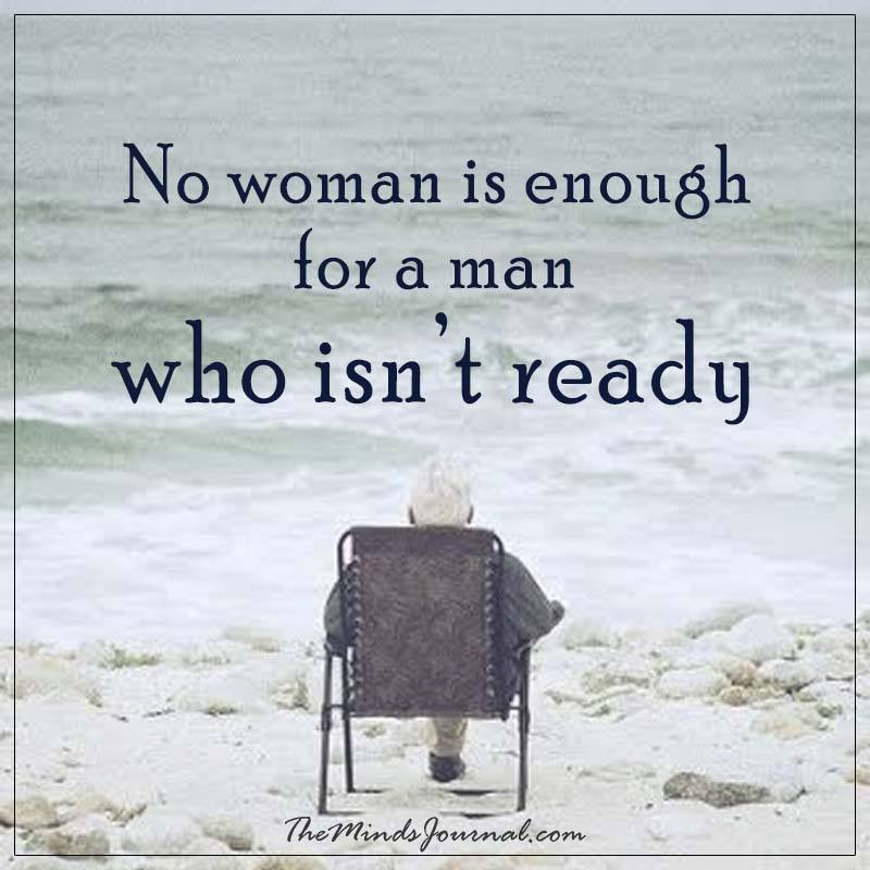 No woman is enough for a man who isn't ready