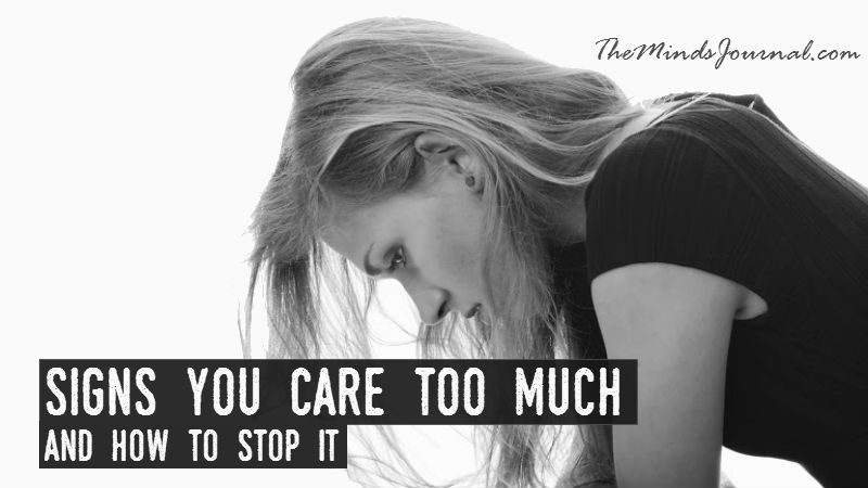 Signs You Care Too Much And How To Stop
