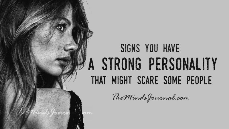 Signs You Have A Strong Personality That Might Scare Some People