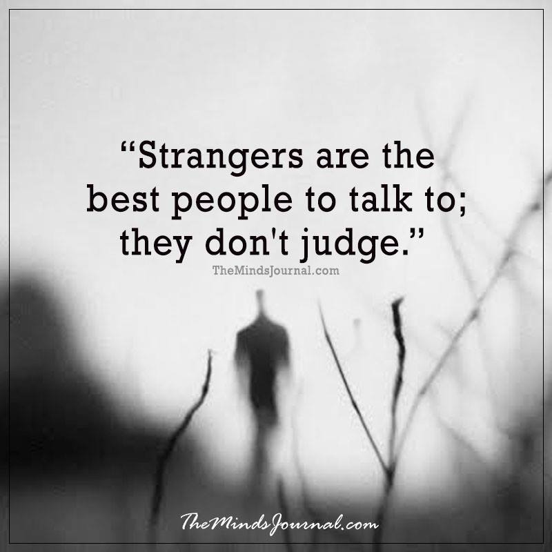 Strangers are the best people to talk to