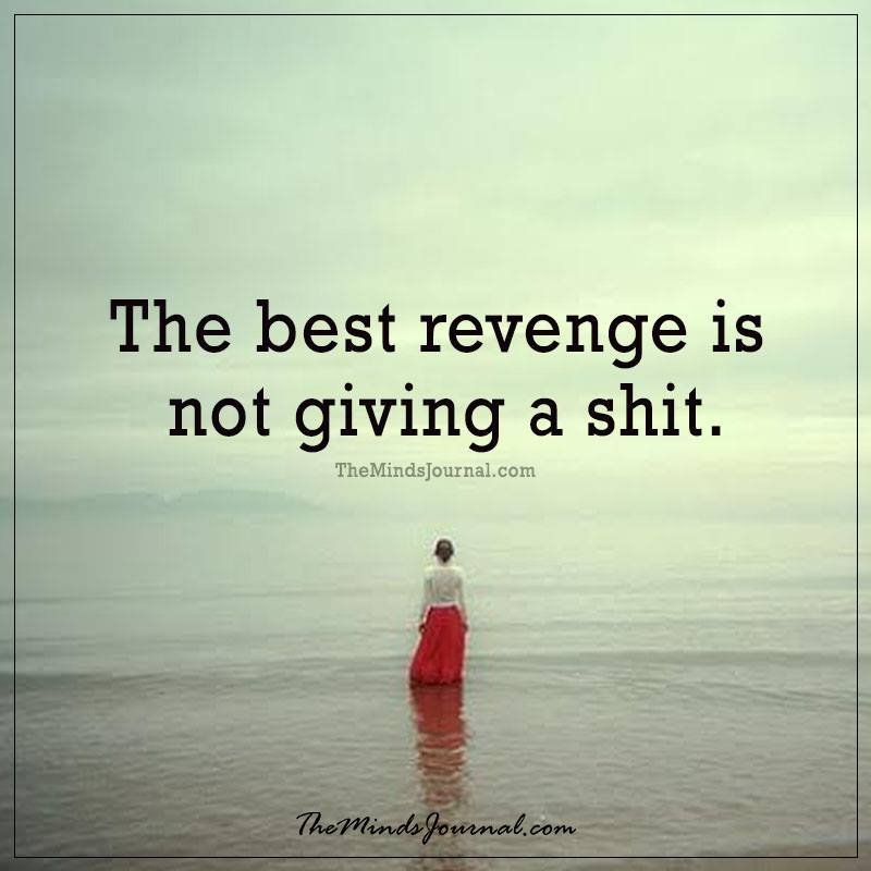 The biggest revenge is not giving a shit