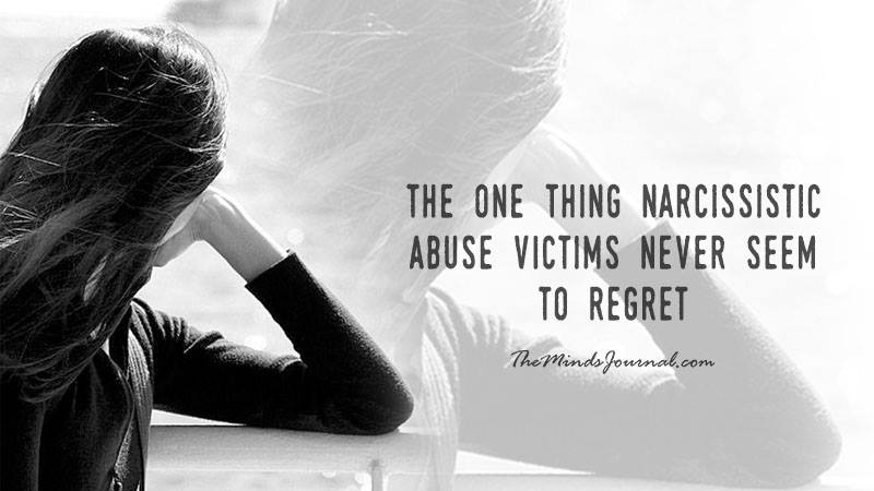 The one thing Narcissistic Abuse victims never seem to regret