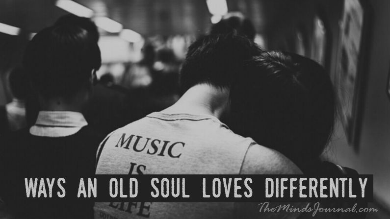 Ways The Old Soul Loves Differently