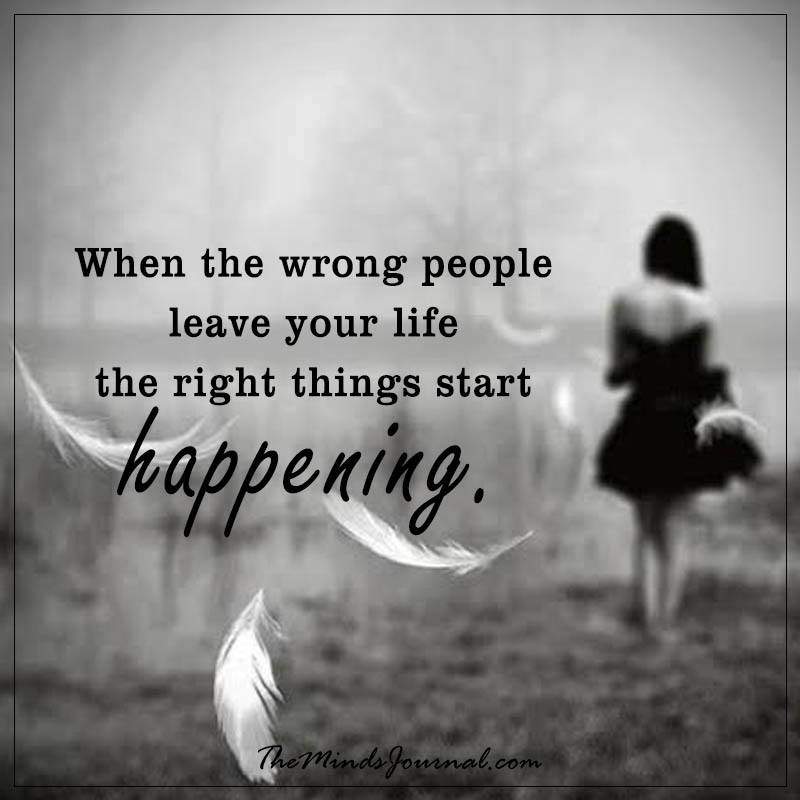 When the wrong people leave your life the right things start happening