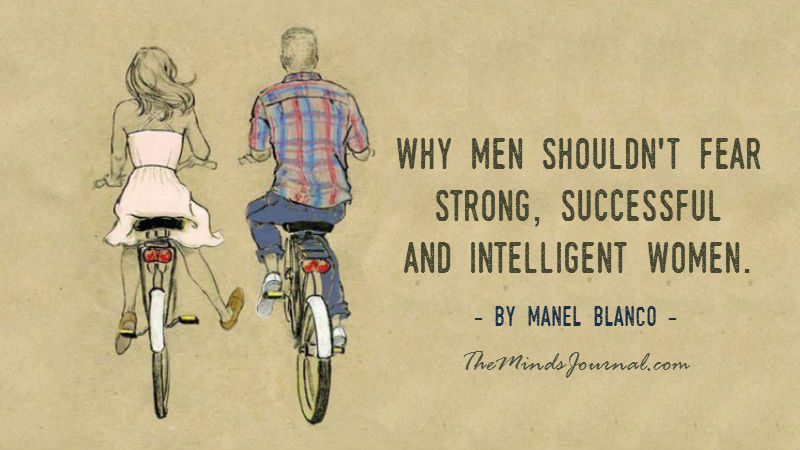 Why Men Shouldn't Fear Strong, Successful And Intelligent Women.