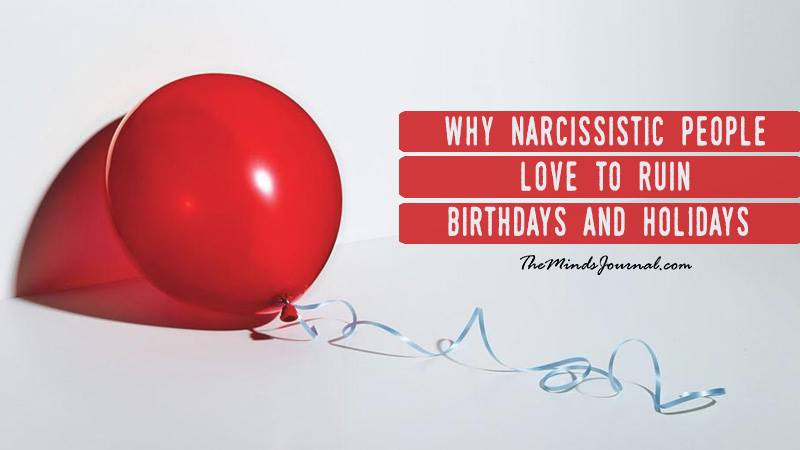 Why Narcissistic people love to ruin birthdays and holidays