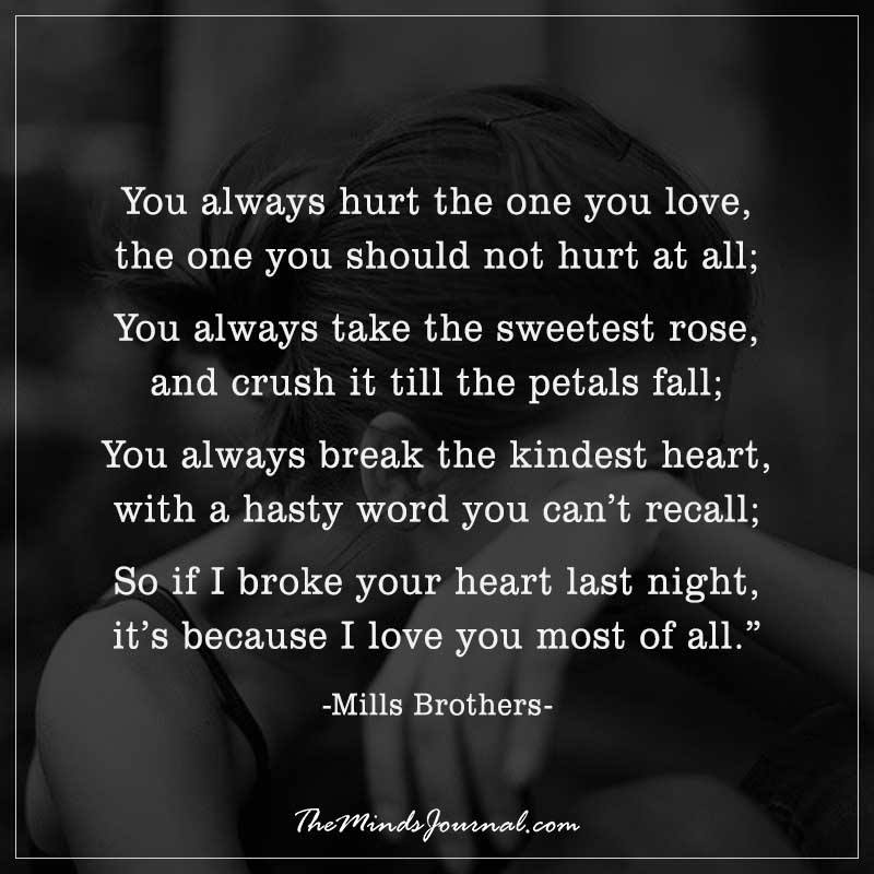 You always hurt the one you love