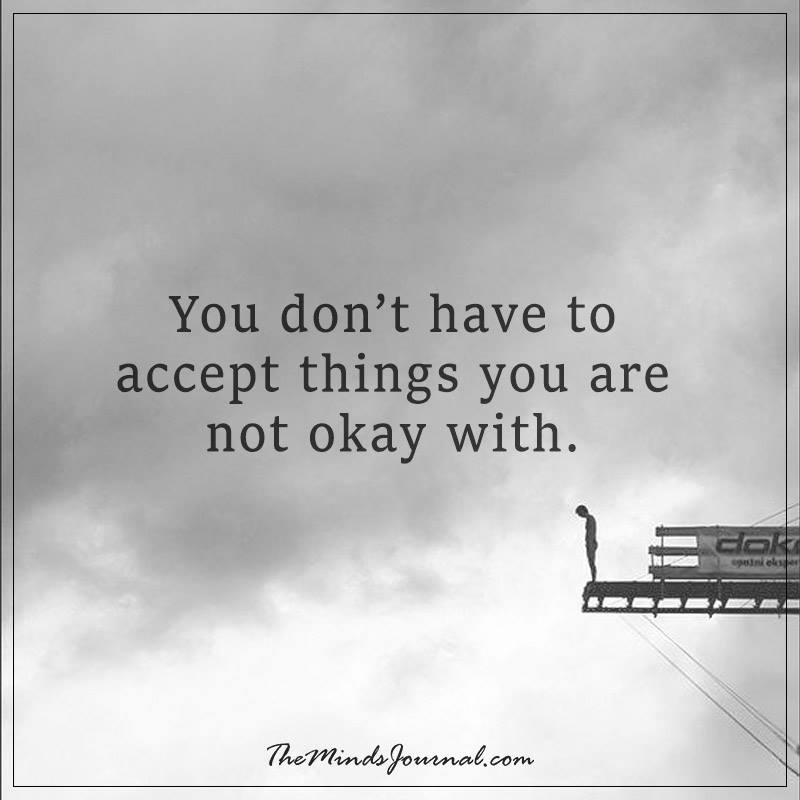 You don't have to accept things you are noy okay with