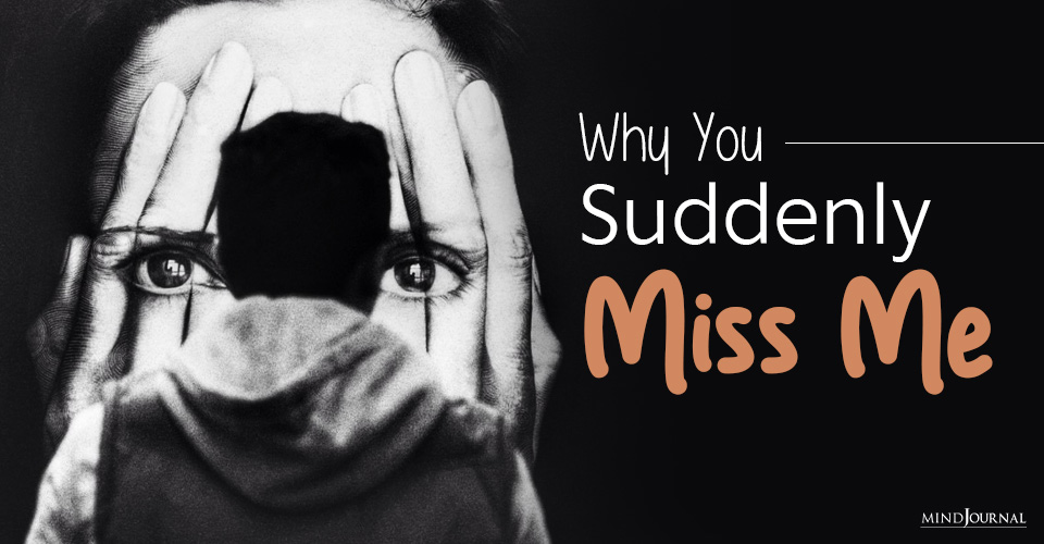 you suddenly miss me