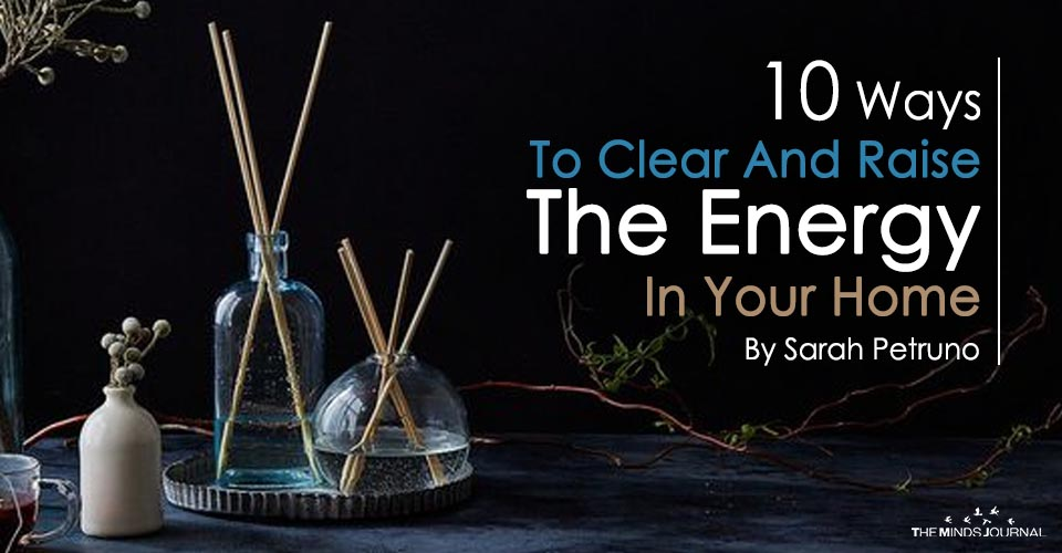 10 WAYS TO CLEAR AND RAISE THE ENERGY IN YOUR HOME2