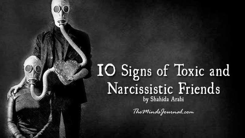 10 Signs of Toxic and Narcissistic Friends – by Shahida Arabi