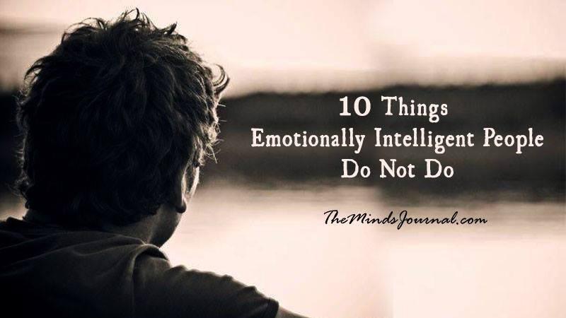 Things Emotionally Intelligent People Do Not Do