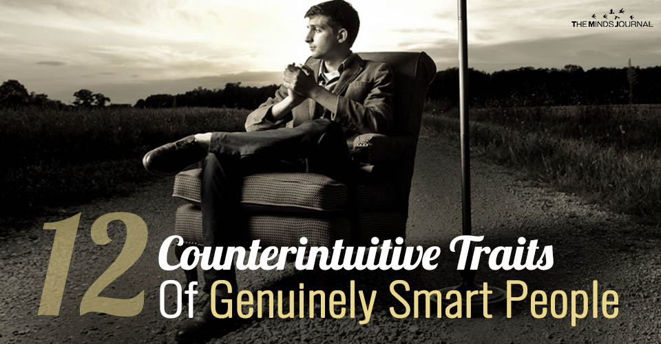 12 Counterintuitive Traits Of Genuinely Smart People