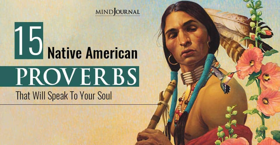 Native American Proverbs That Will Speak To Your Soul