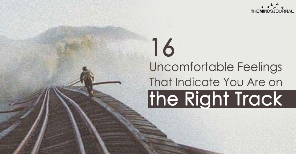 16 Uncomfortable Feelings That Indicate You Are on the Right Track