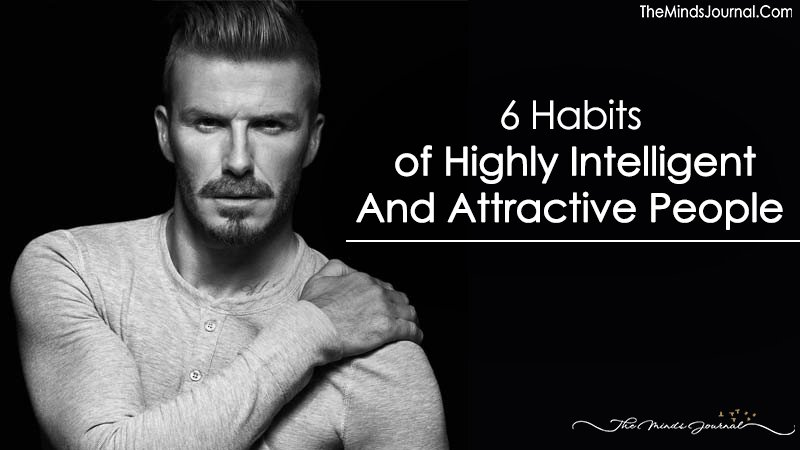 6 Habits Of Highly Intelligent and Attractive People