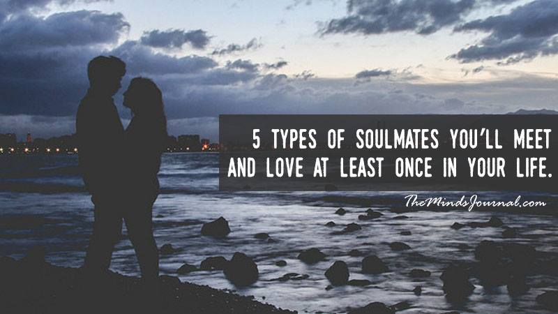 5 Types of Soulmates You'll Meet and Love At Least Once In Your Life.