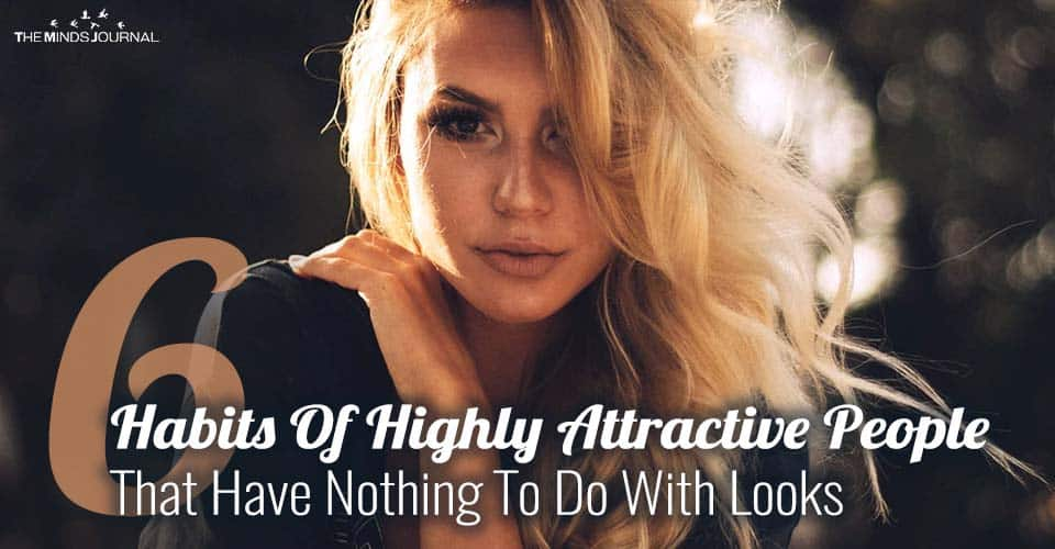 6 Habits of Highly Attractive People That Have Nothing To Do With Looks
