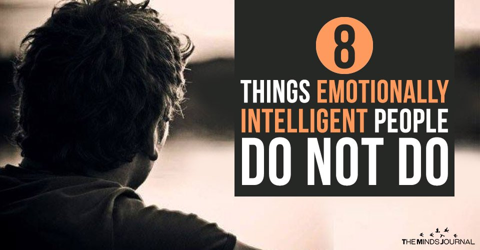 8 Things Emotionally Intelligent People Do Not Do