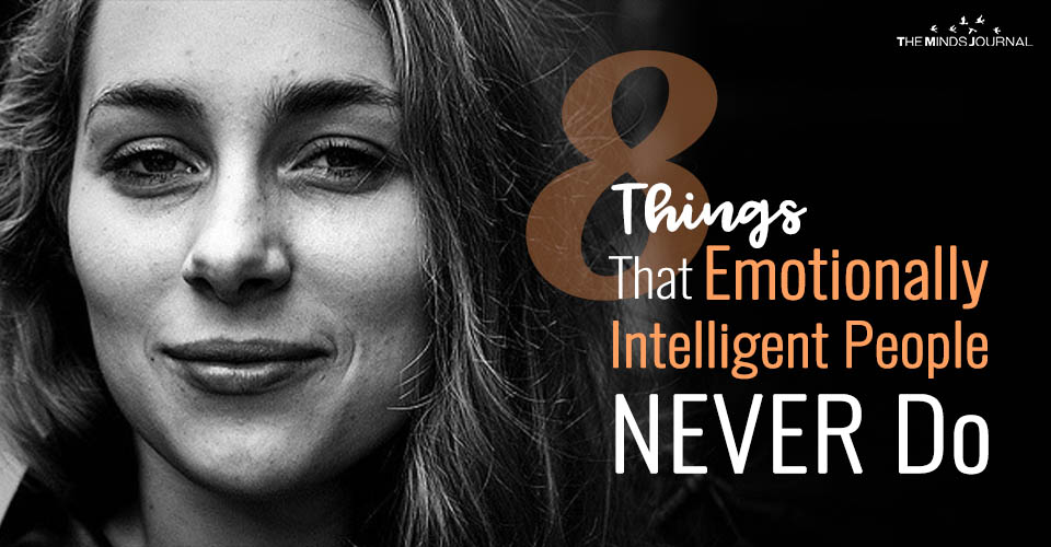 8 Things That Emotionally Intelligent People NEVER Do