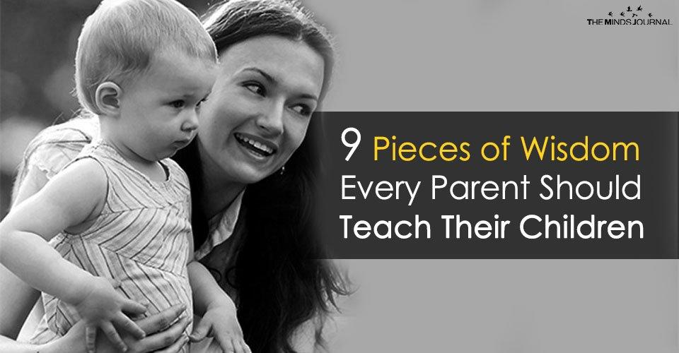 9 Pieces of Wisdom Every Parent Should Teach Their Children