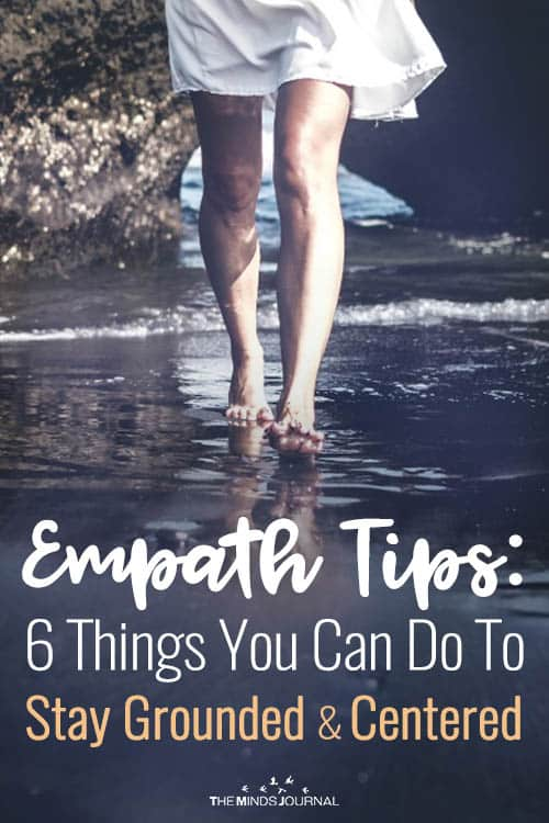 Empath Tips: 6 Things You Can Do To Stay Grounded and Centered