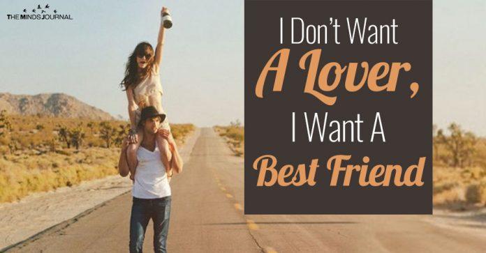 I Don't Just Want A Lover, I Want A Lover Who's My Best Friend Too