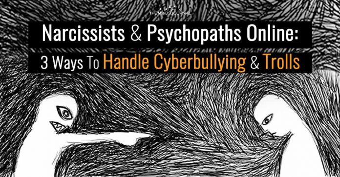 Narcissists and Psychopaths Online:3 Ways To Handle Cyberbullying and Trolls