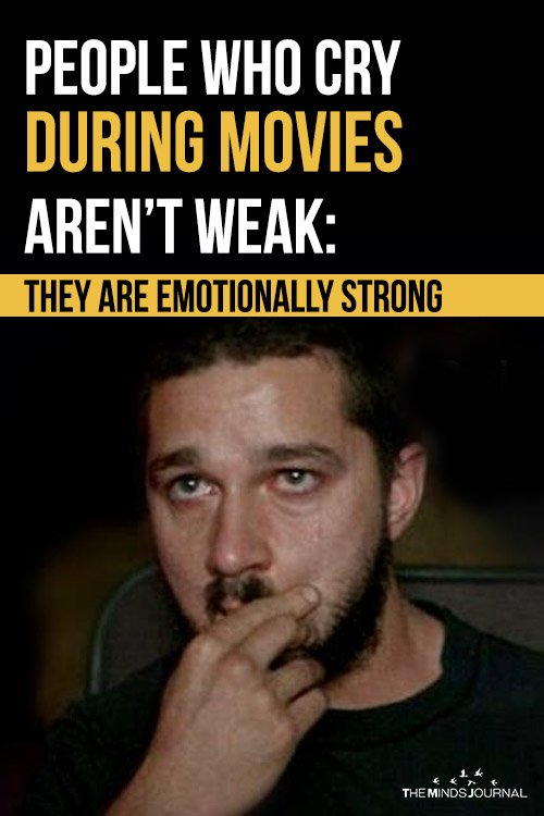 People Who Cry During Movies Aren't Weak They Are Emotionally Strong