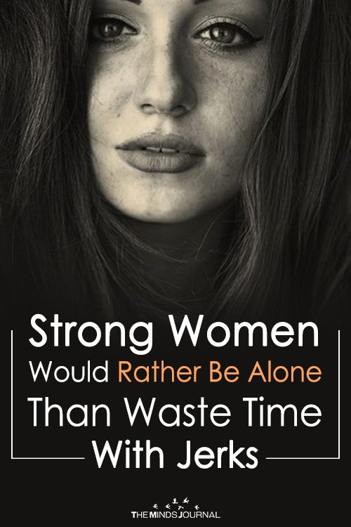 Strong Women Would Rather Be Alone Than Waste Time With Jerks