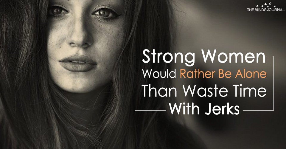 Strong Women Would Rather Be Alone Than Waste Time With Jerks2