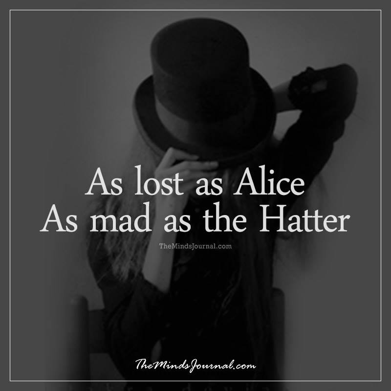 As Lost As Alice.. As Mad as the Hatter