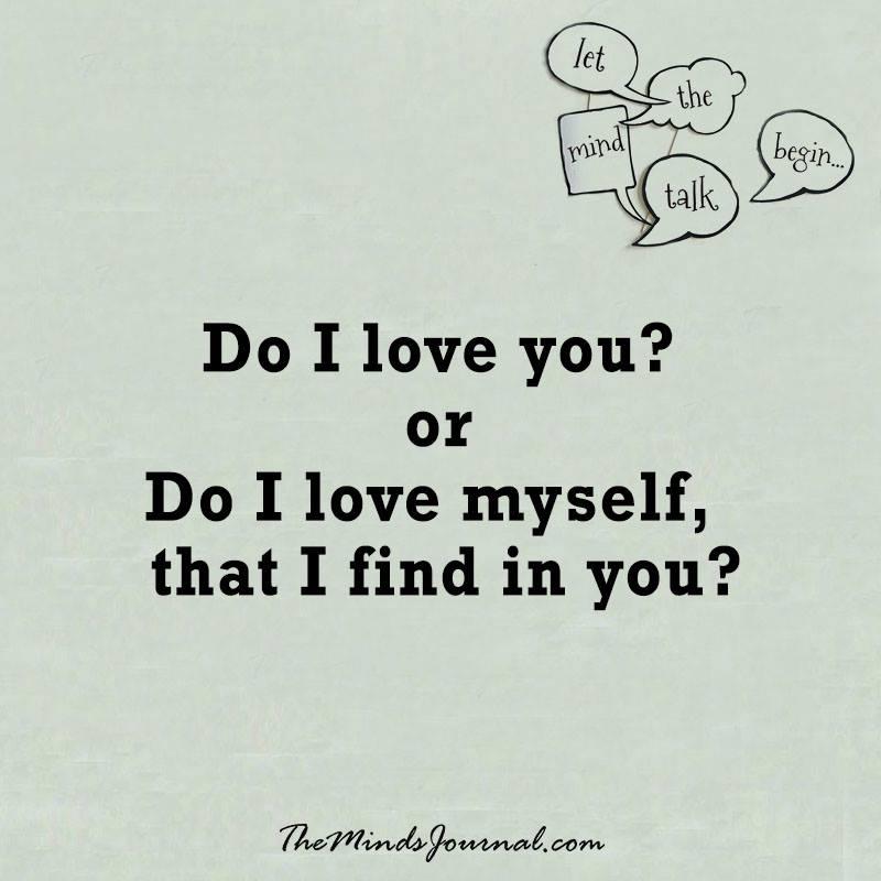 Do I love you ?