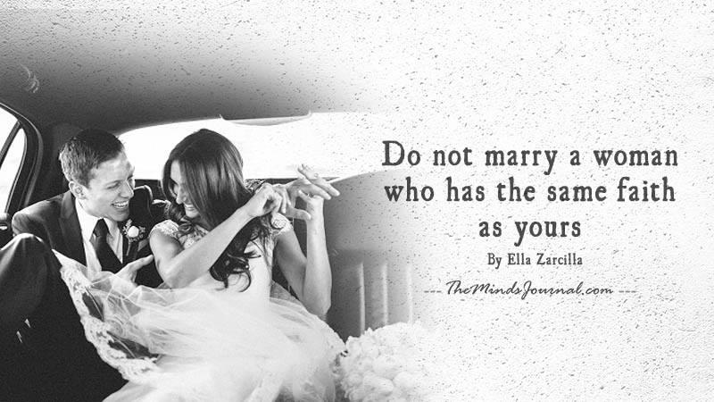 Do not marry a woman who has the same faith.