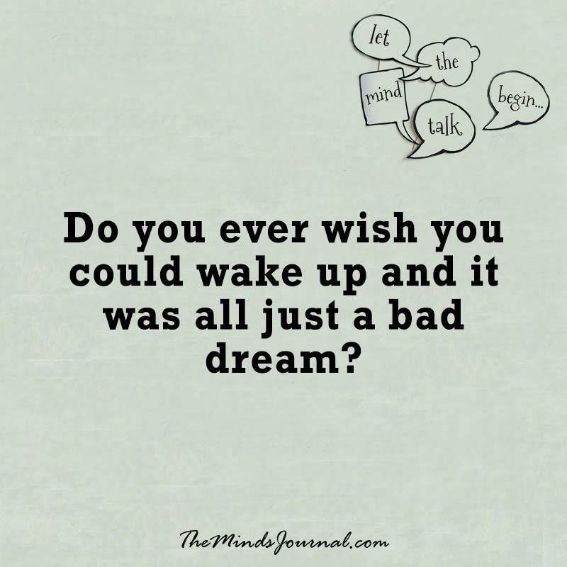Do you ever wish you could wake up