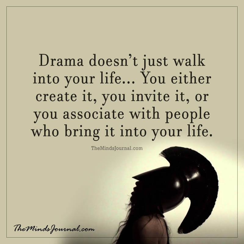 Drama doesn't just walk into your life