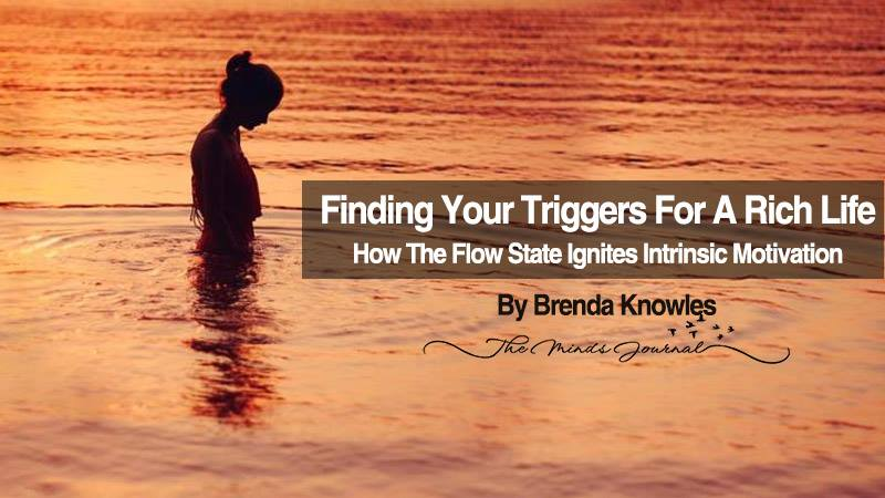 Finding Your Triggers For A Rich Life: How The Flow State Ignites Intrinsic Motivation