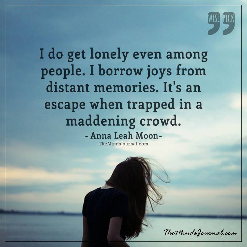 I do get lonely, even among people
