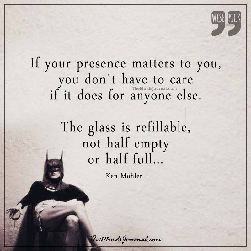 If your presence matters to you