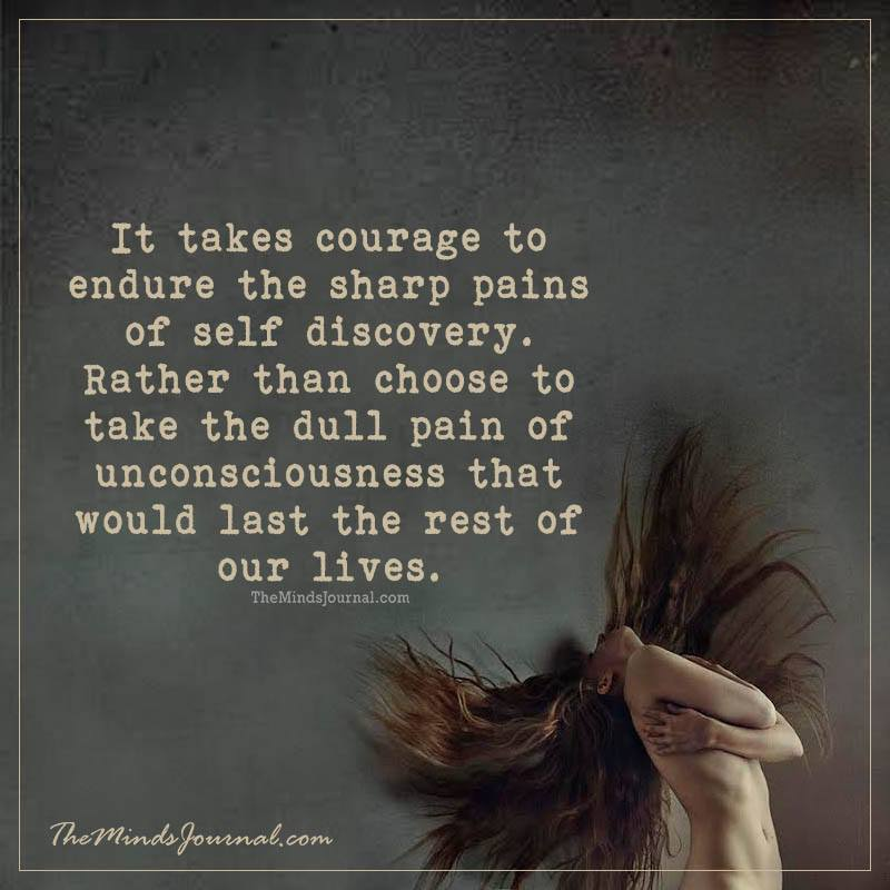 It takes courage to endure sharp pains