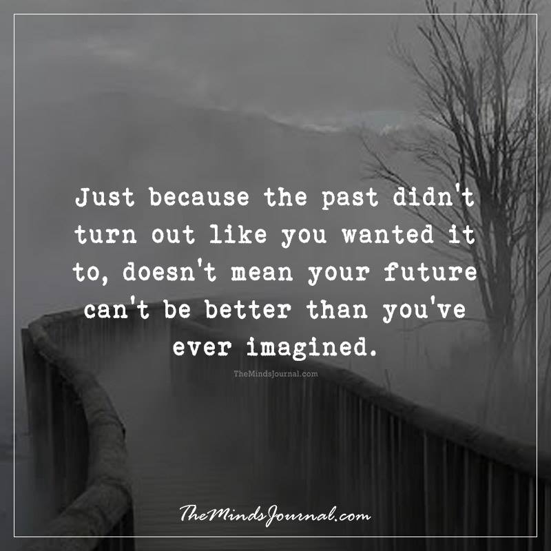 Just because the past didn't turn out