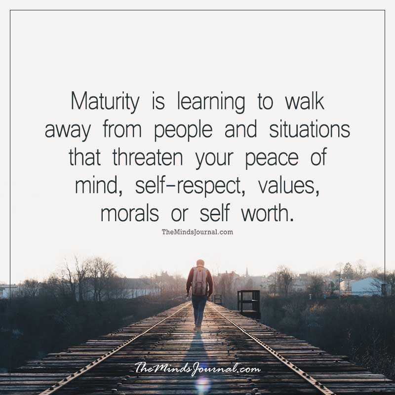 Maturity is learning to walk away from people