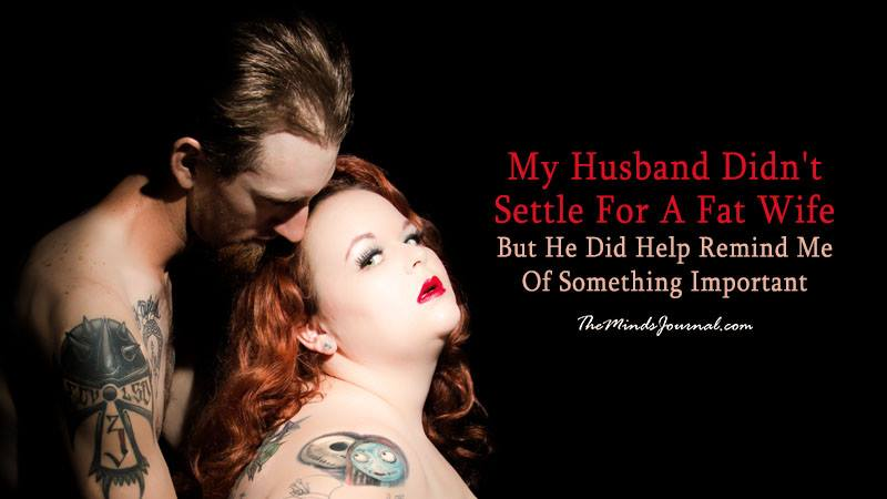 MY HUSBAND DIDN'T SETTLE FOR A FAT WIFE