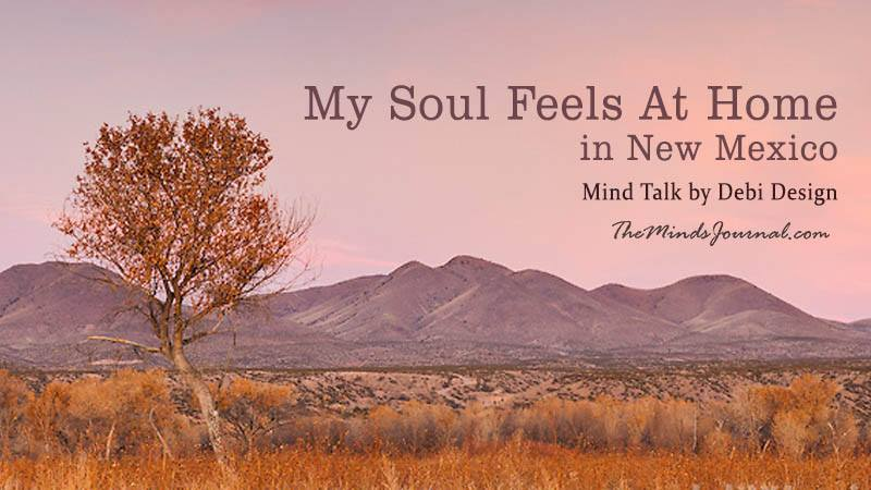 My Soul Feels At Home in New Mexico – Mind Talk